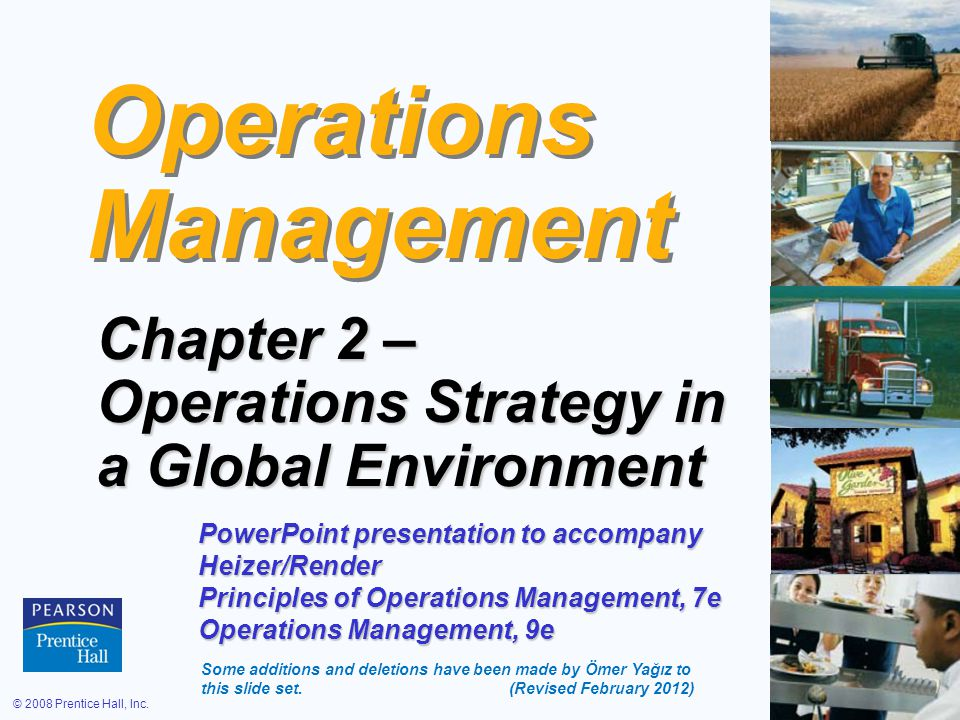 © 2008 Prentice Hall, Inc.2 – 62 Goods and Services and the 10 OM Decisions Operations Decisions GoodsServices Maintenance Often preventive and takes place at production site Often repair and takes place at customers site Table 2.1