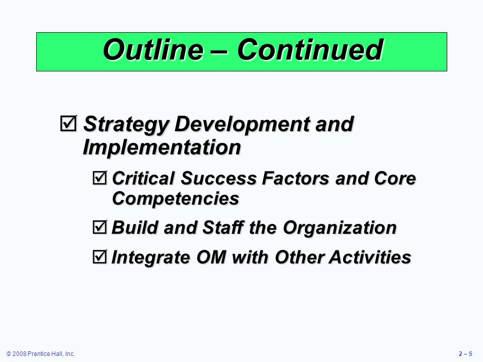 © 2008 Prentice Hall, Inc.2 – 46 Sample Missions Figure 2.3 Sample OM Department Missions Supply chain management To collaborate with suppliers to develop innovative products from stable, effective, and efficient sources of supply.