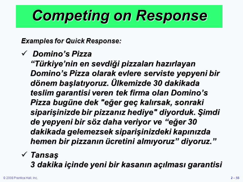 © 2008 Prentice Hall, Inc.2 – 56 Competing on Response Examples for Quick Response: Dominos Pizza Türkiyenin en sevdiği pizzaları hazırlayan Dominos P