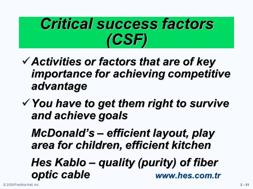© 2008 Prentice Hall, Inc.2 – 81 Critical success factors (CSF) Activities or factors that are of key importance for achieving competitive advantage A
