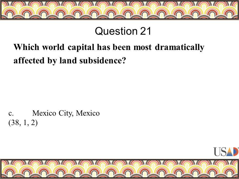 Which world capital has been most dramatically affected by land subsidence? Question 21 c.Mexico City, Mexico (38, 1, 2)