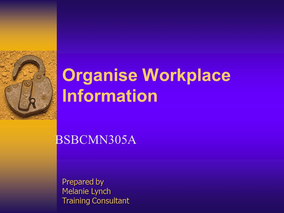 Unit Descriptor This unit covers the skills and knowledge required to gather, organise and apply workplace information in the context of an organisations work processes and information management systems.