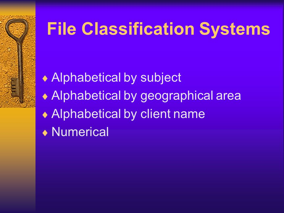 File Classification Systems Alphabetical by subject Alphabetical by geographical area Alphabetical by client name Numerical
