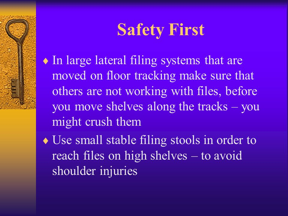 Safety First In large lateral filing systems that are moved on floor tracking make sure that others are not working with files, before you move shelve