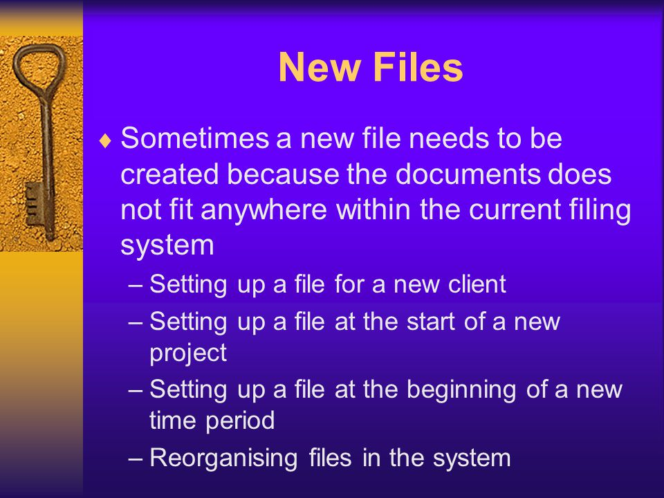 New Files Sometimes a new file needs to be created because the documents does not fit anywhere within the current filing system – Setting up a file fo