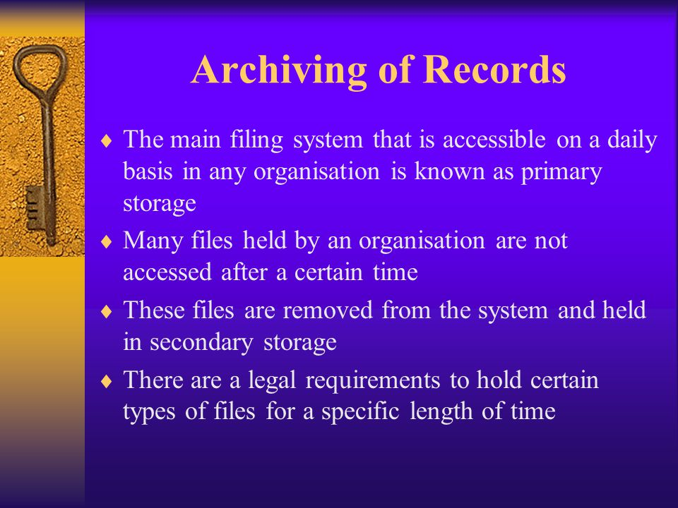 Archiving of Records The main filing system that is accessible on a daily basis in any organisation is known as primary storage Many files held by an