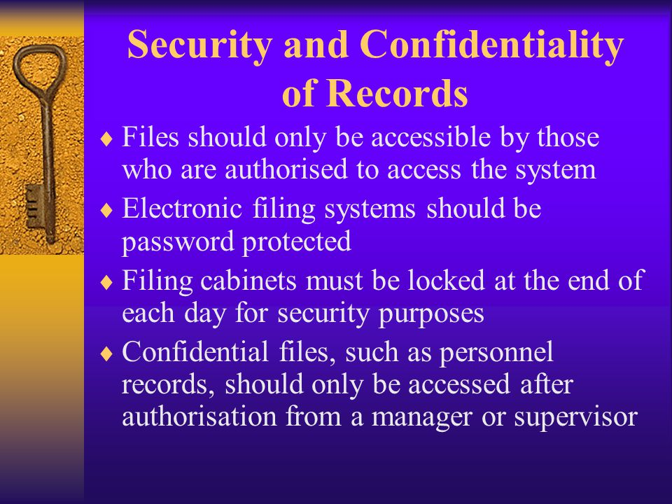 Security and Confidentiality of Records Files should only be accessible by those who are authorised to access the system Electronic filing systems sho