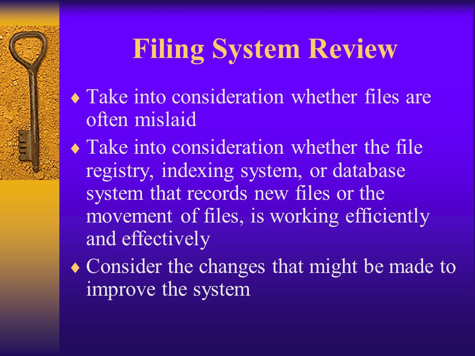 Filing System Review Take into consideration whether files are often mislaid Take into consideration whether the file registry, indexing system, or da