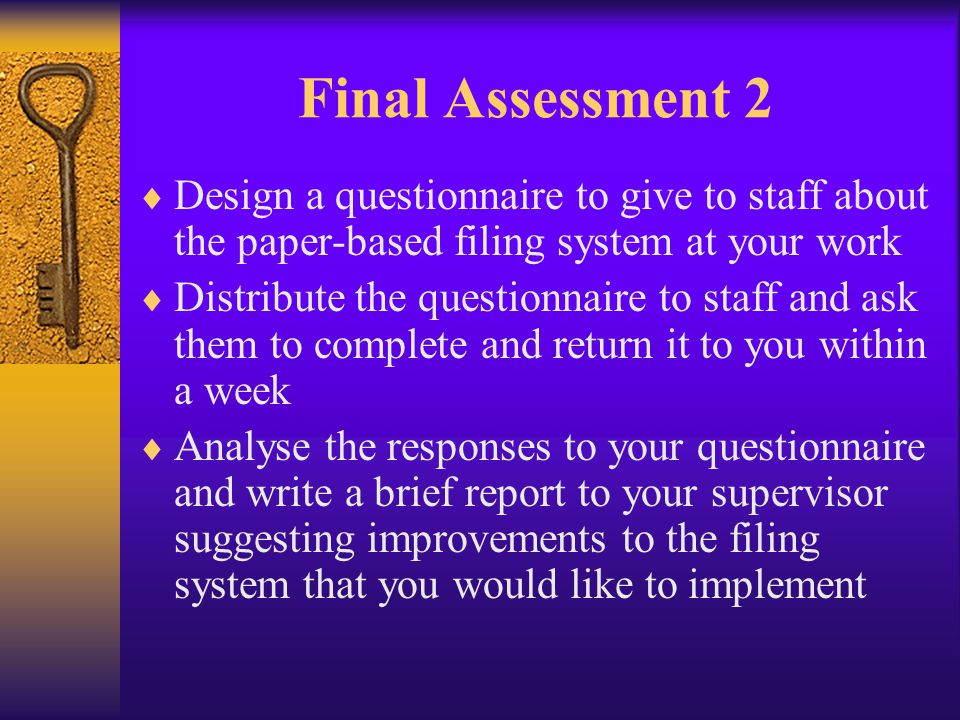 Final Assessment 2 Design a questionnaire to give to staff about the paper-based filing system at your work Distribute the questionnaire to staff and