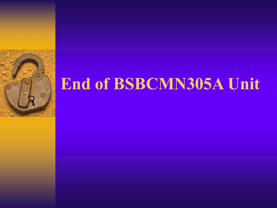 End of BSBCMN305A Unit