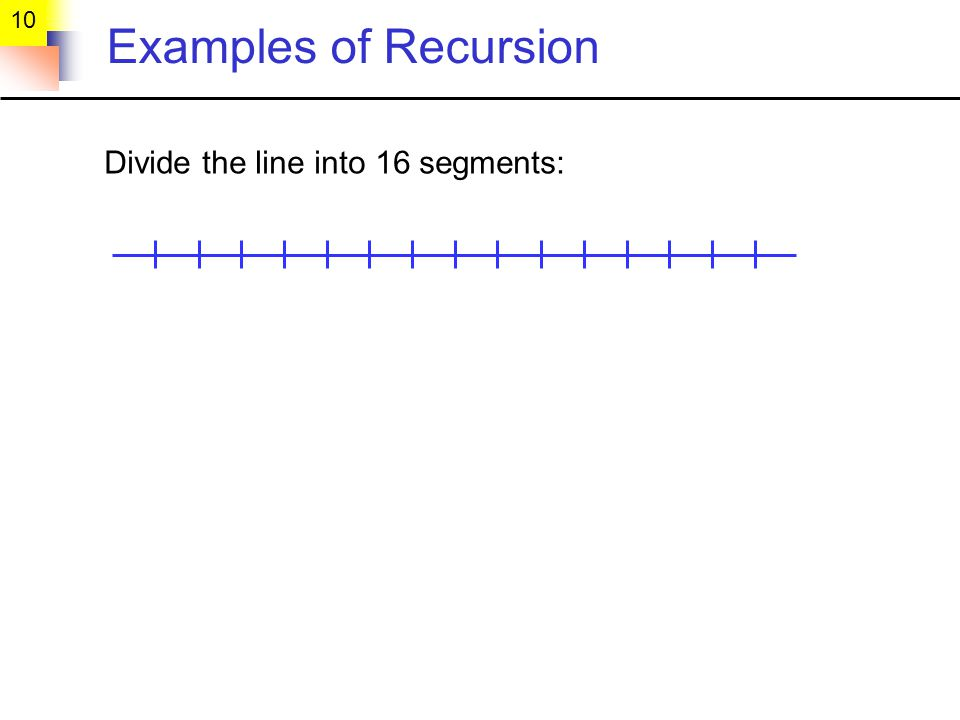 10 Examples of Recursion Divide the line into 16 segments: