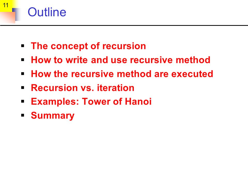 11 Outline The concept of recursion How to write and use recursive method How the recursive method are executed Recursion vs.