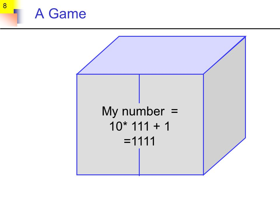8 A Game My number = 10* =1111