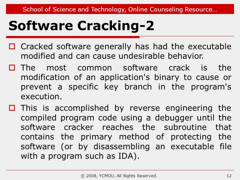 School of Science and Technology, Online Counseling Resource… Software Cracking-2 Cracked software generally has had the executable modified and can c