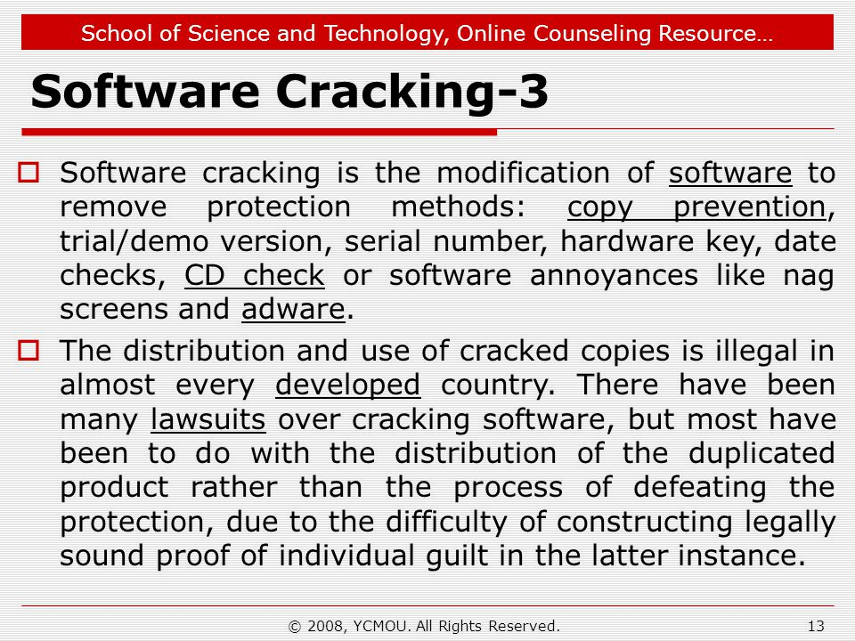 School of Science and Technology, Online Counseling Resource… Software Cracking-3 Software cracking is the modification of software to remove protecti