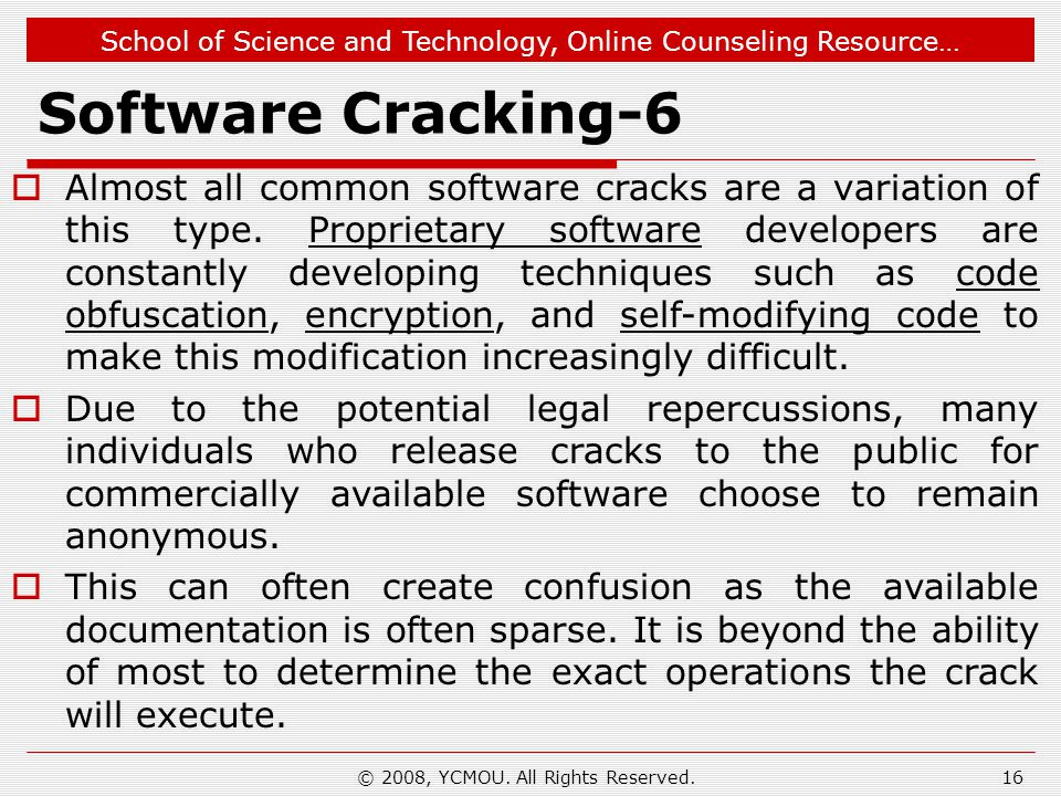 School of Science and Technology, Online Counseling Resource… Software Cracking-6 Almost all common software cracks are a variation of this type. Prop