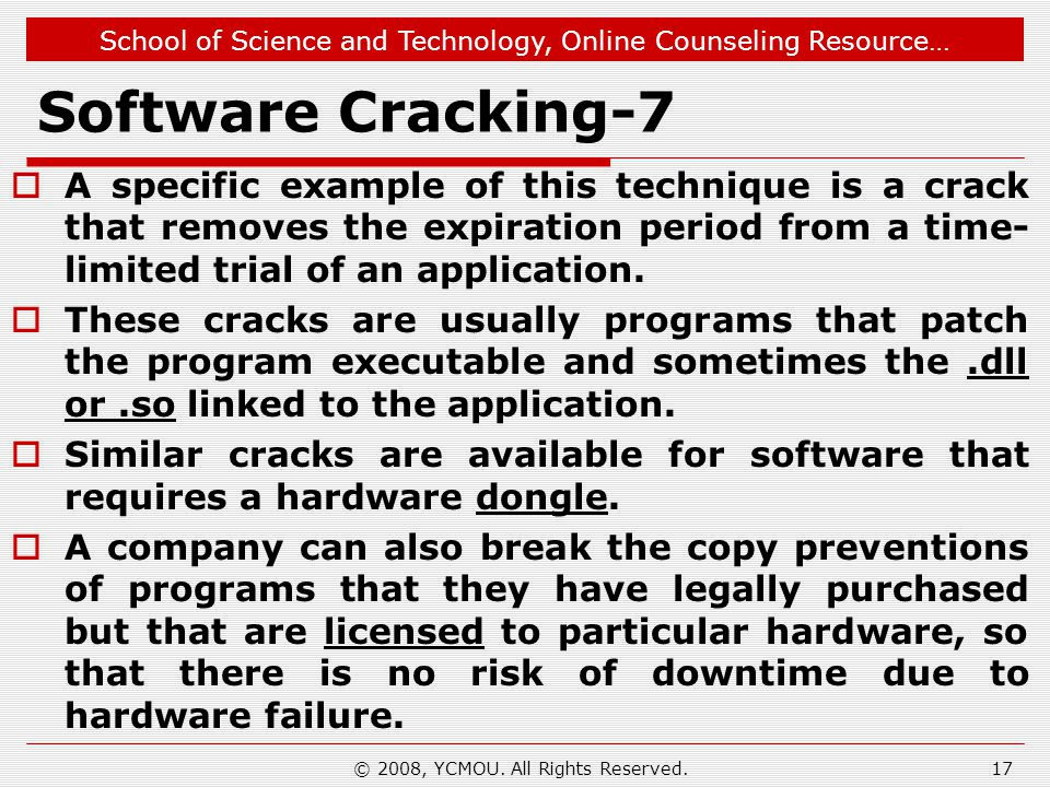 School of Science and Technology, Online Counseling Resource… Software Cracking-7 A specific example of this technique is a crack that removes the exp