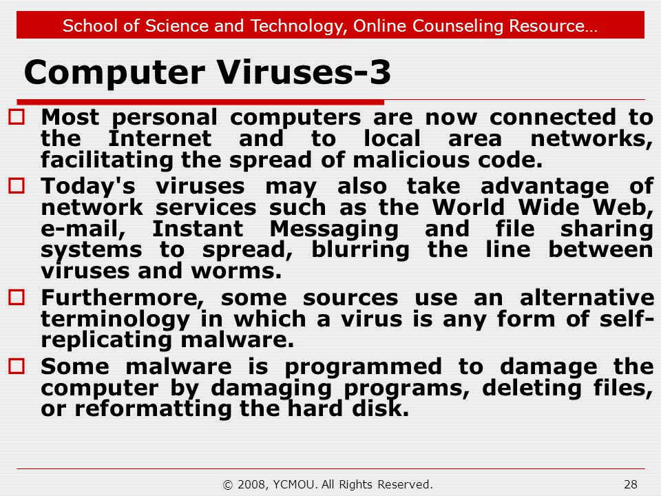 School of Science and Technology, Online Counseling Resource… © 2008, YCMOU. All Rights Reserved.28 Computer Viruses-3 Most personal computers are now
