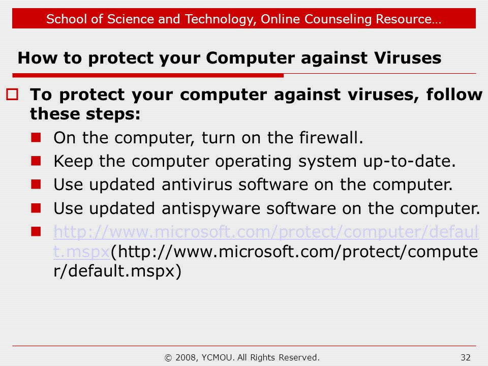 School of Science and Technology, Online Counseling Resource… How to protect your Computer against Viruses To protect your computer against viruses, f