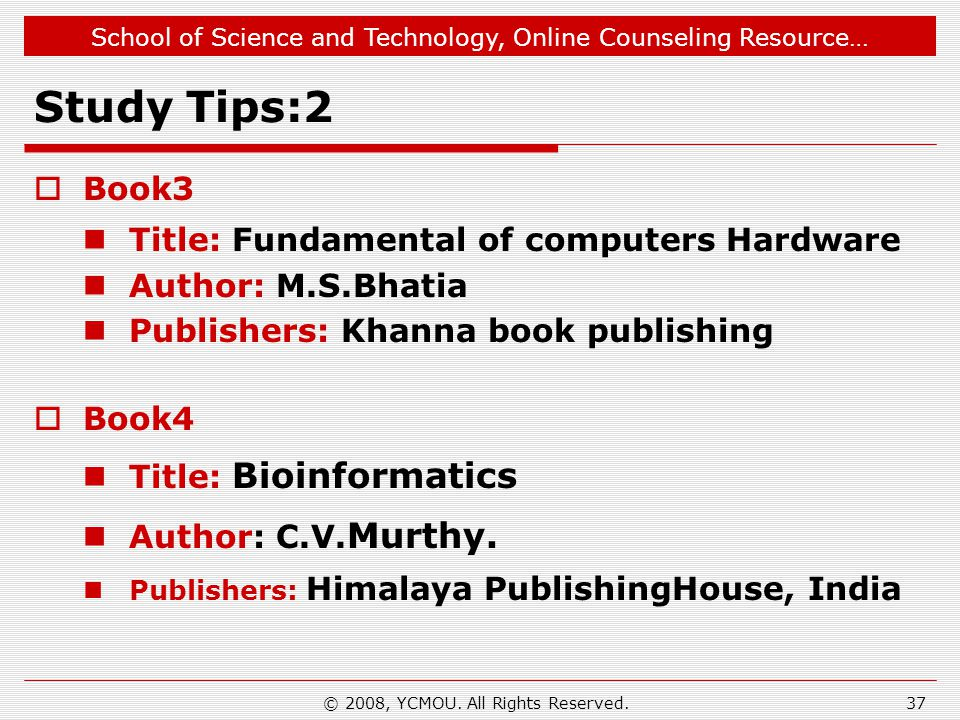 School of Science and Technology, Online Counseling Resource… Study Tips:2 Book3 Title: Fundamental of computers Hardware Author: M.S.Bhatia Publisher