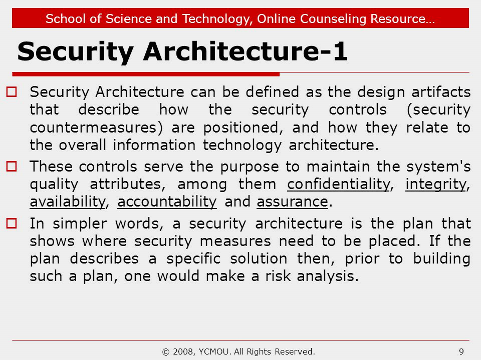 School of Science and Technology, Online Counseling Resource… Security Architecture-2 If the plan describes a generic high level design (reference architecture) then the plan should be based on a threat analysis.