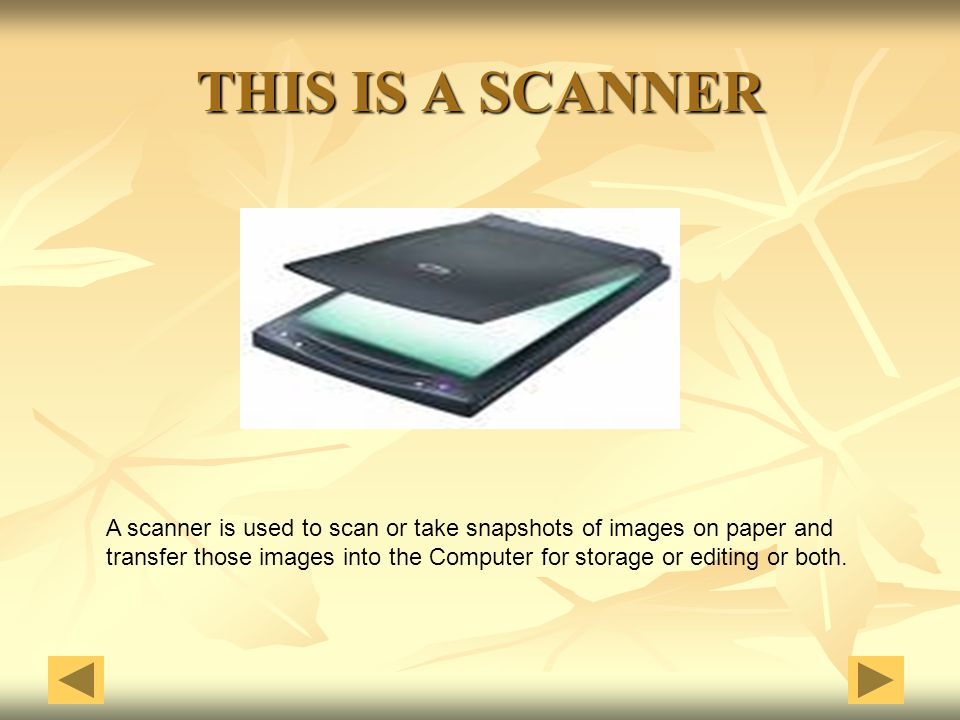 THIS IS A SCANNER A scanner is used to scan or take snapshots of images on paper and transfer those images into the Computer for storage or editing or