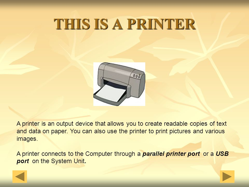 THIS IS A PRINTER A printer is an output device that allows you to create readable copies of text and data on paper. You can also use the printer to p