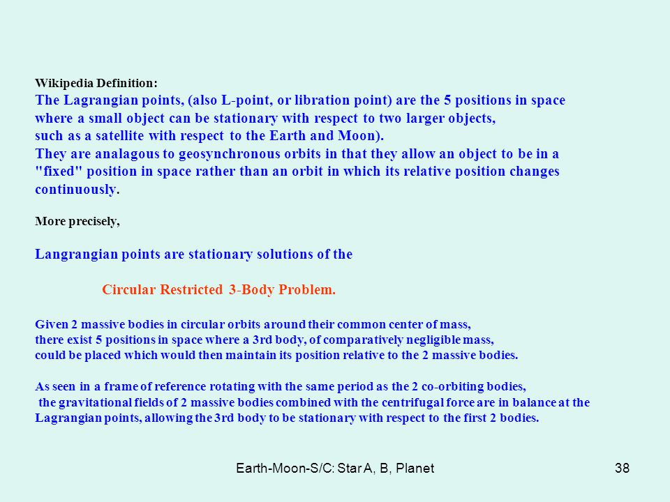 Earth-Moon-S/C: Star A, B, Planet38 Wikipedia Definition: The Lagrangian points, (also L-point, or libration point) are the 5 positions in space where