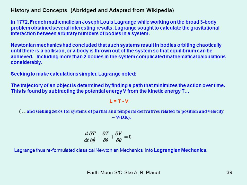Earth-Moon-S/C: Star A, B, Planet39 History and Concepts (Abridged and Adapted from Wikipedia) In 1772, French mathematician Joseph Louis Lagrange whi