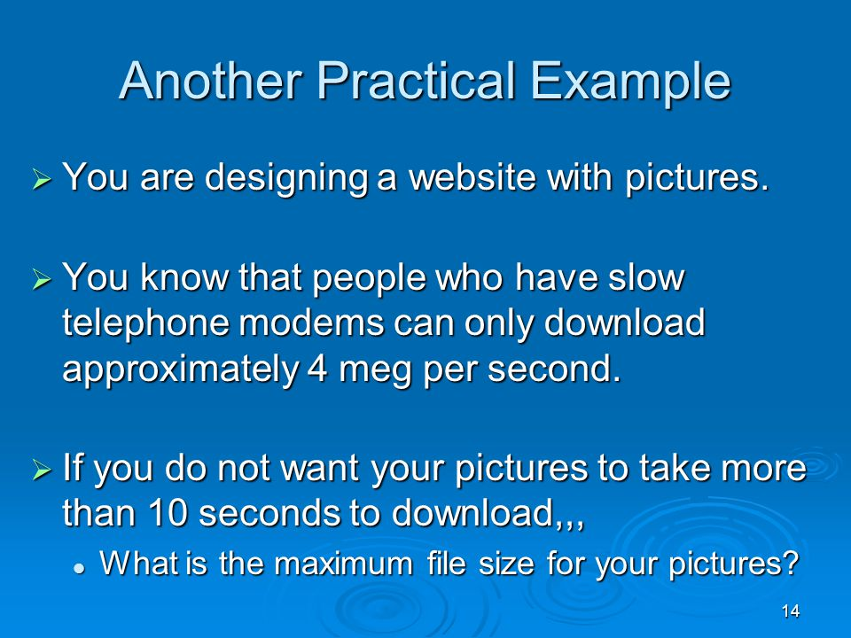 14 Another Practical Example You are designing a website with pictures. You are designing a website with pictures. You know that people who have slow