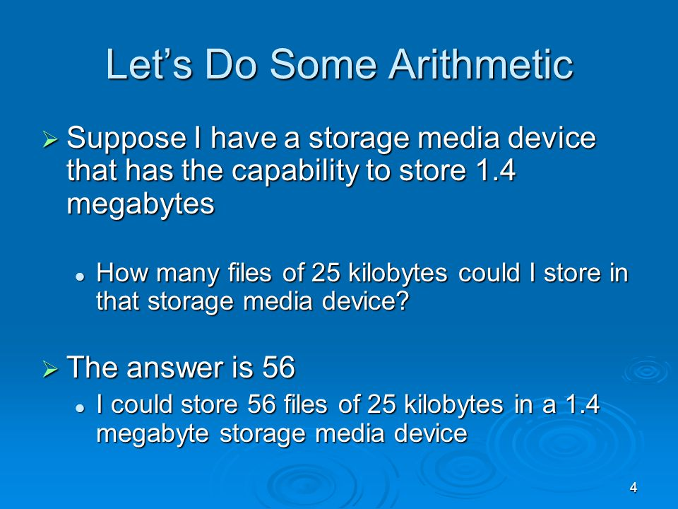 4 Lets Do Some Arithmetic Suppose I have a storage media device that has the capability to store 1.4 megabytes Suppose I have a storage media device t
