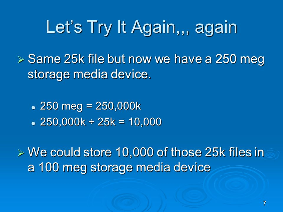 7 Lets Try It Again,,, again Same 25k file but now we have a 250 meg storage media device. Same 25k file but now we have a 250 meg storage media devic
