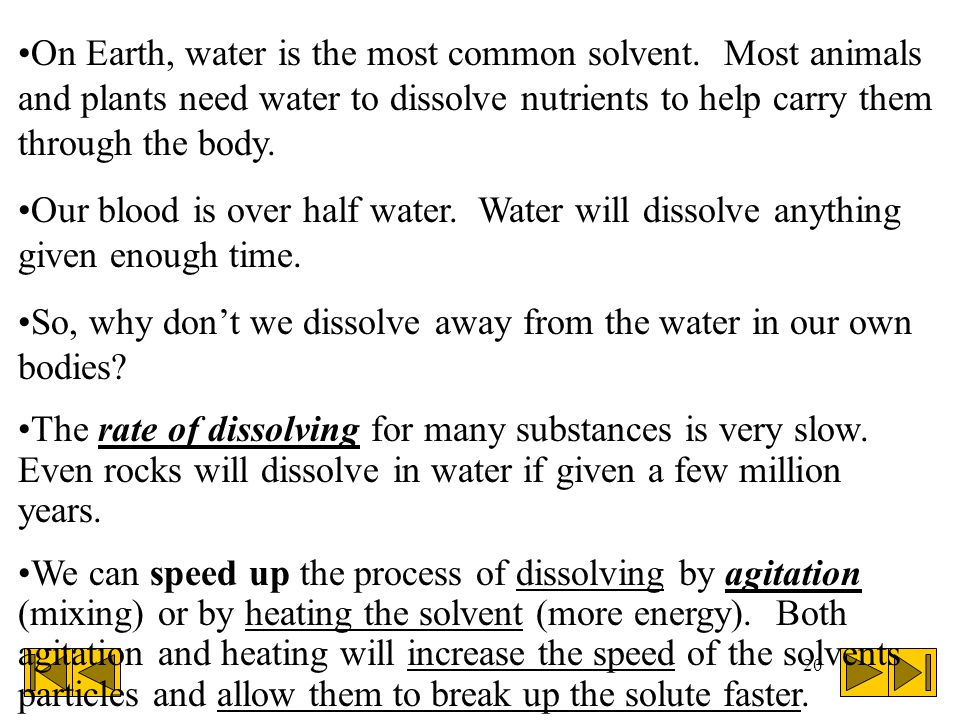 20 On Earth, water is the most common solvent.