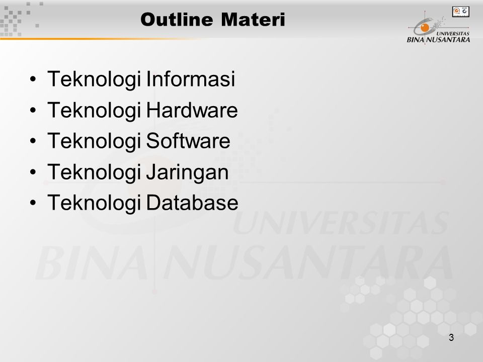 3 Outline Materi Teknologi Informasi Teknologi Hardware Teknologi Software Teknologi Jaringan Teknologi Database