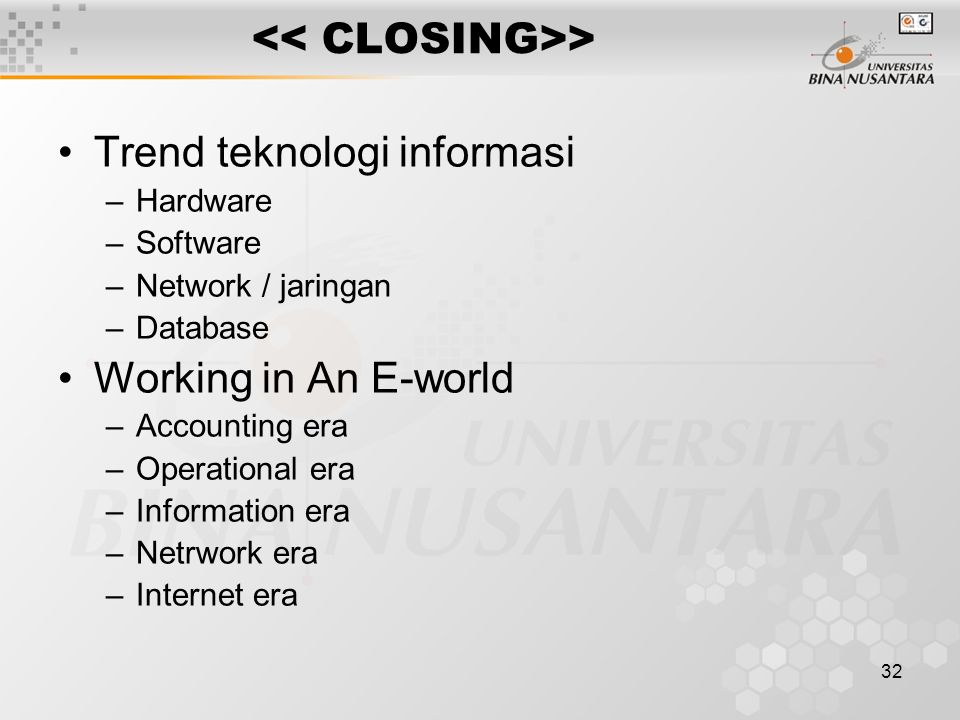 32 > Trend teknologi informasi –Hardware –Software –Network / jaringan –Database Working in An E-world –Accounting era –Operational era –Information era –Netrwork era –Internet era
