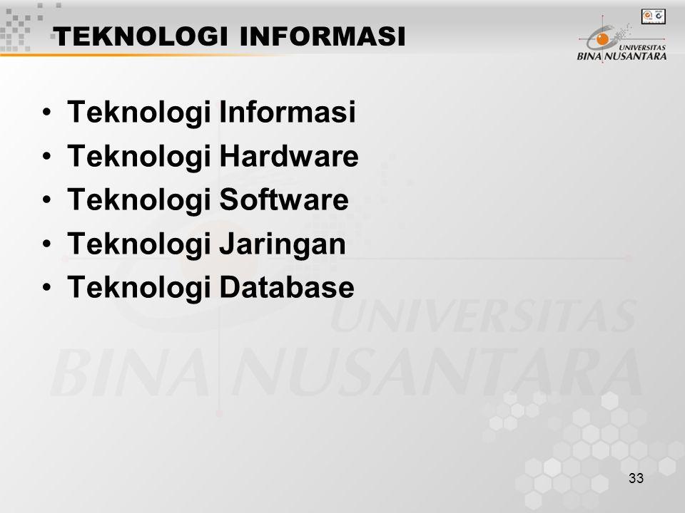 33 Teknologi Informasi Teknologi Hardware Teknologi Software Teknologi Jaringan Teknologi Database TEKNOLOGI INFORMASI