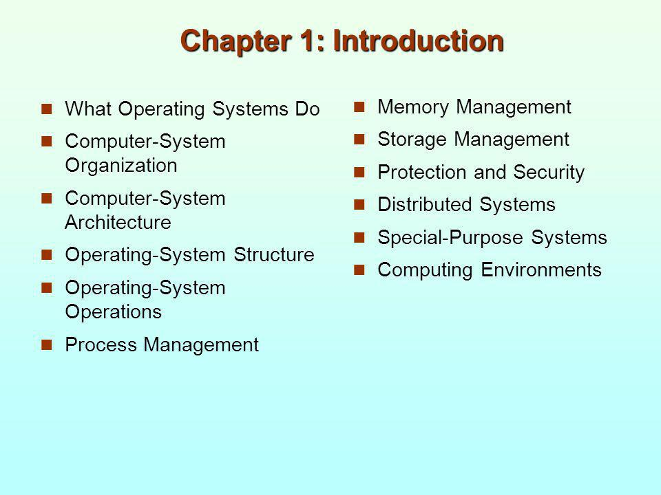 Chapter 1: Introduction What Operating Systems Do Computer-System Organization Computer-System Architecture Operating-System Structure Operating-Syste