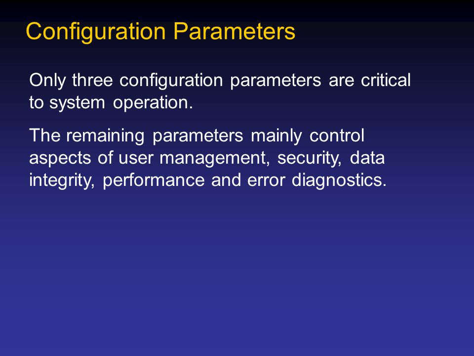 Configuration Parameters Only three configuration parameters are critical to system operation. The remaining parameters mainly control aspects of user