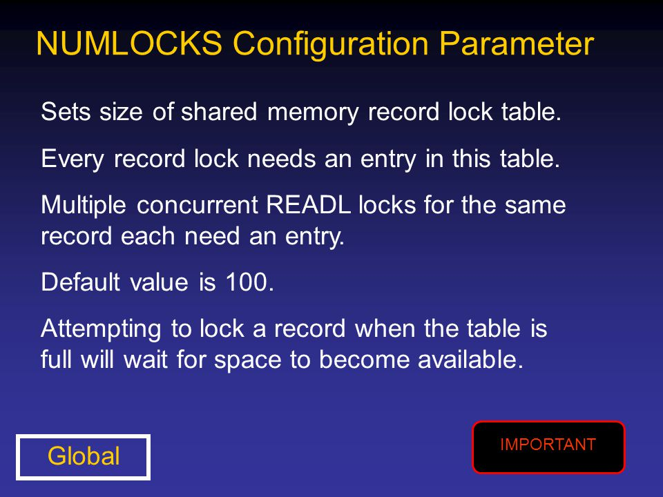 NUMLOCKS Configuration Parameter Sets size of shared memory record lock table. Every record lock needs an entry in this table. Multiple concurrent REA