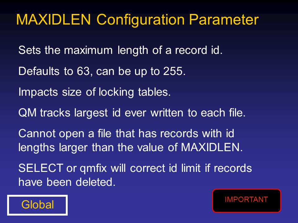 MAXIDLEN Configuration Parameter Sets the maximum length of a record id. Defaults to 63, can be up to 255. Impacts size of locking tables. QM tracks l