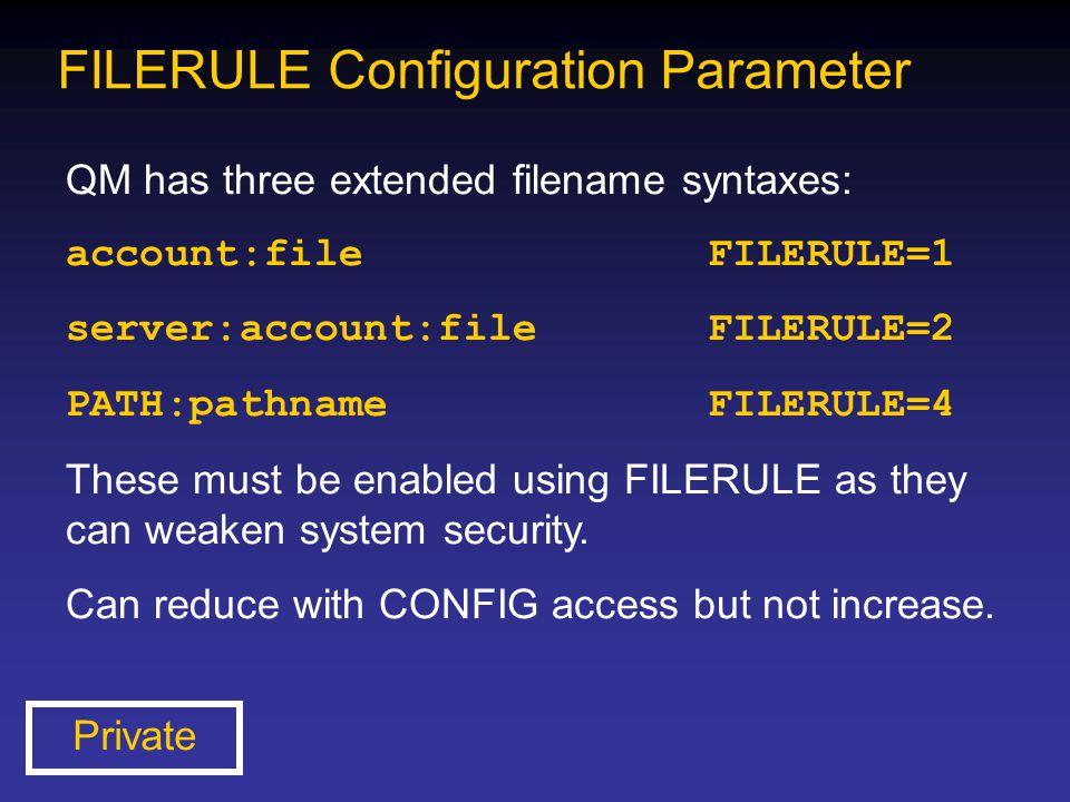 FILERULE Configuration Parameter QM has three extended filename syntaxes: account:fileFILERULE=1 server:account:fileFILERULE=2 PATH:pathnameFILERULE=4