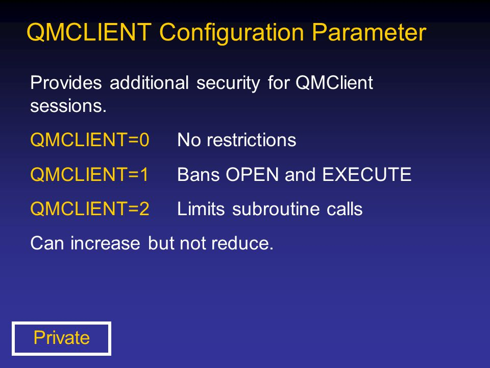 QMCLIENT Configuration Parameter Provides additional security for QMClient sessions. QMCLIENT=0No restrictions QMCLIENT=1Bans OPEN and EXECUTE QMCLIEN