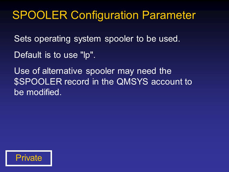 SPOOLER Configuration Parameter Sets operating system spooler to be used. Default is to use
