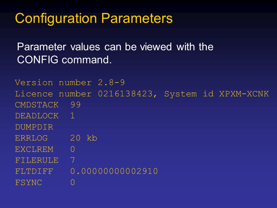 Configuration Parameters Parameter values can be viewed with the CONFIG command. Version number 2.8-9 Licence number 0216138423, System id XPXM-XCNK C