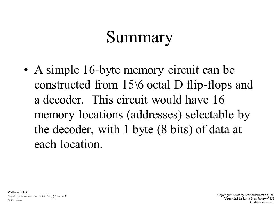 Summary A simple 16-byte memory circuit can be constructed from 15\6 octal D flip-flops and a decoder.