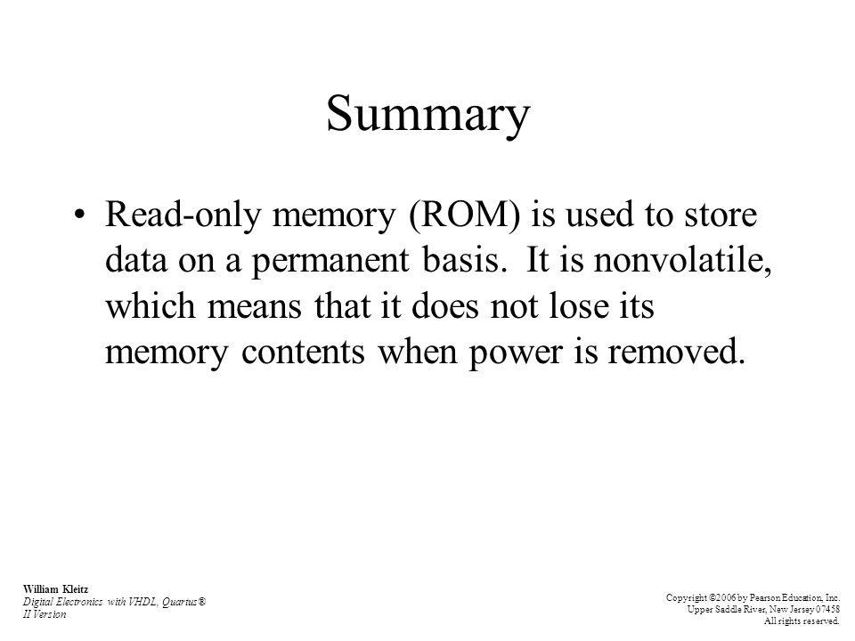 Summary Read-only memory (ROM) is used to store data on a permanent basis.