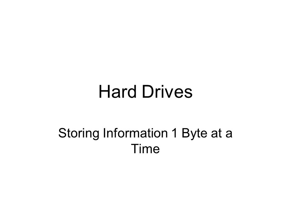 Hard Drives Storing Information 1 Byte at a Time