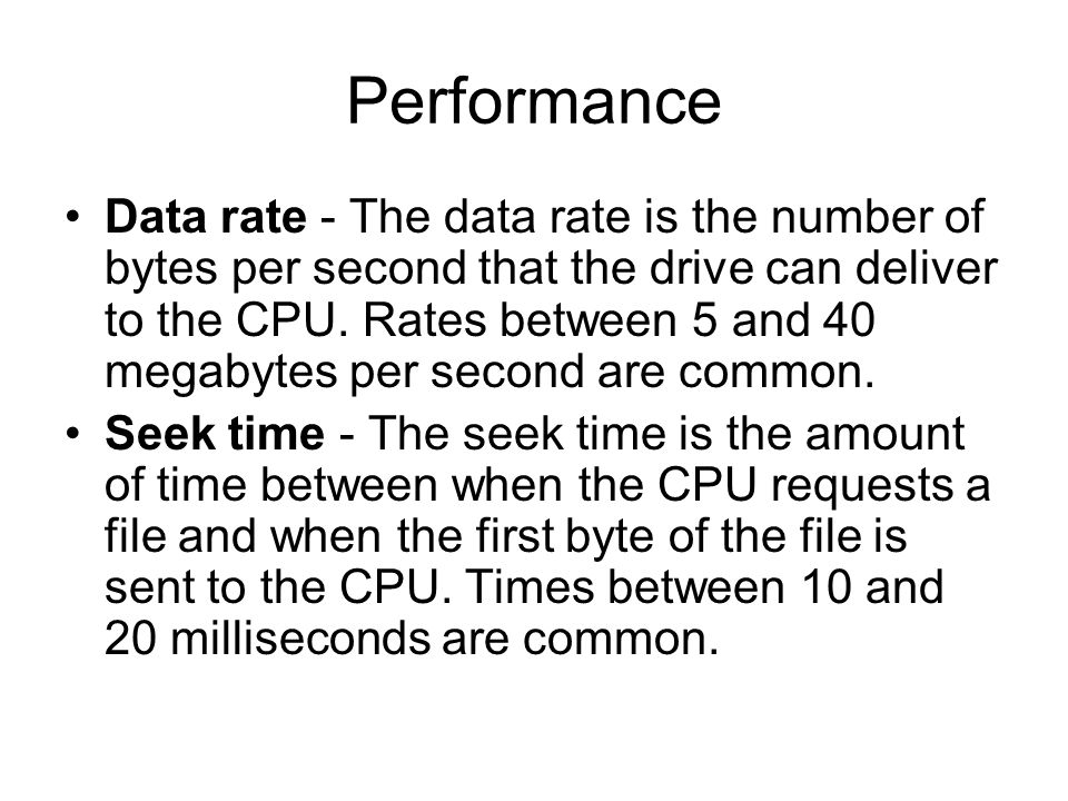 Performance Data rate - The data rate is the number of bytes per second that the drive can deliver to the CPU.