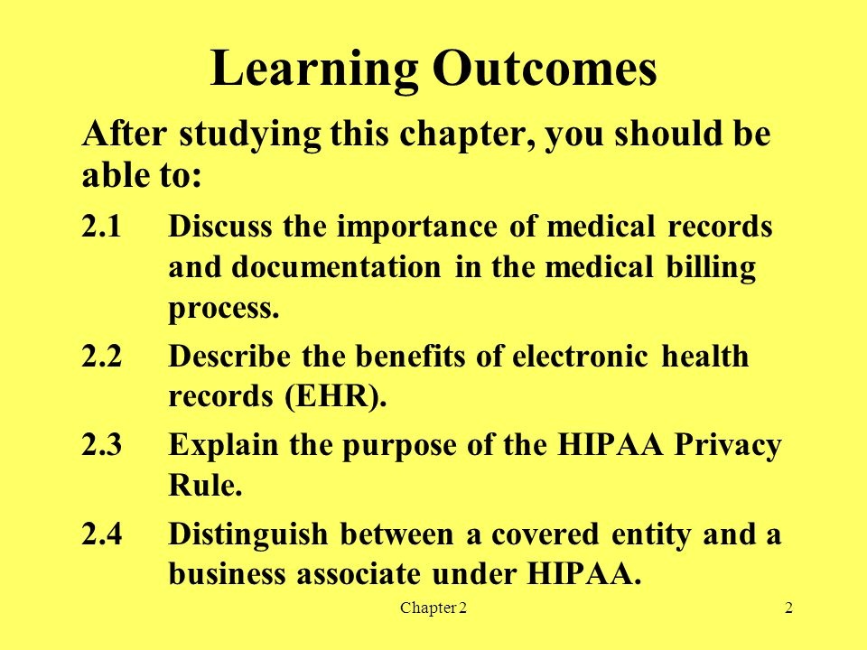 Chapter 22 Learning Outcomes After studying this chapter, you should be able to: 2.1Discuss the importance of medical records and documentation in the medical billing process.
