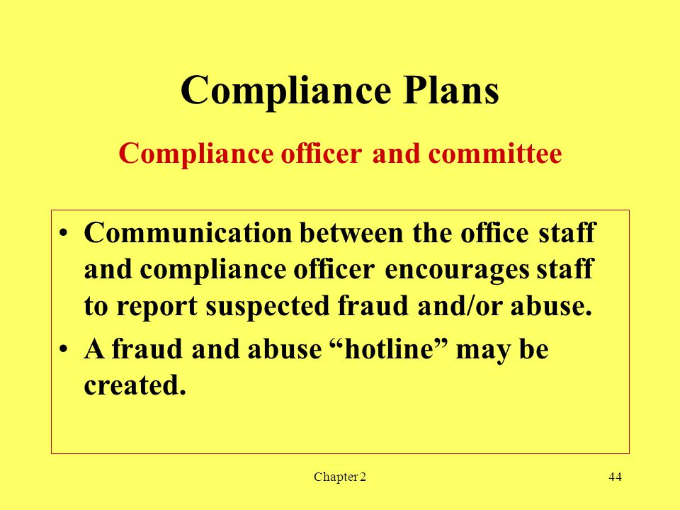 Chapter 244 Compliance Plans Compliance officer and committee Communication between the office staff and compliance officer encourages staff to report suspected fraud and/or abuse.